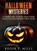 Halloween Mysteries: 9 Terrifying Stories that Took Place on Halloween: True Tales