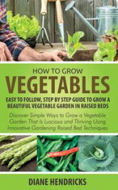 How to Grow Vegetables: Easy To Follow, Step By Step Guide to Grow a Beautiful Vegetable Garden in Raised BedsDiscover Simple Ways to Grow a Vegetable Garden That Is Luscious and Thriving Using Innovative Gardening Raised Bed Techniques【電子書籍】