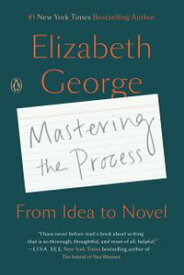 Mastering the ProcessFrom Idea to Novel【電子書籍】[ Elizabeth George ]