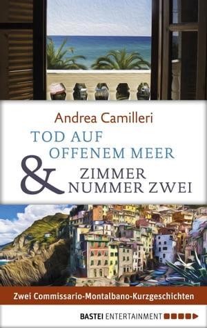 Tod auf offenem Meer & Zimmer Nummer zweiZwei Commissario-Montalbano-Kurzgeschichten【電子書籍】[ Andrea Camilleri ]