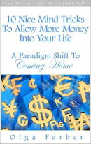 10 Nice Mind Tricks To Allow More Money Into Your Life: A Paradigm Shift To Coming Home