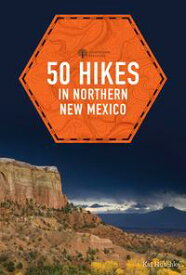 50 Hikes in Northern New Mexico (Explorer's 50 Hikes)【電子書籍】[ Kai Huschke ]