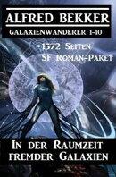 In der Raumzeit fremder Galaxien: 1572 Seiten SF Roman-Paket Galaxienwanderer 1-10