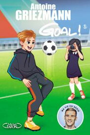 Goal ! - tome 3 L'avenir au bout du pied【電子書籍】[ Antoine Griezmann ]