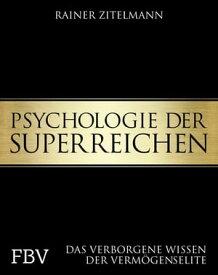 Psychologie der SuperreichenDas verborgene Wissen der Verm?genselite【電子書籍】[ Rainer Zitelmann ]