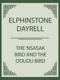 The 'Nsasak Bird and the Odudu Bird【電子書籍】[ Elphinstone Dayrell ]