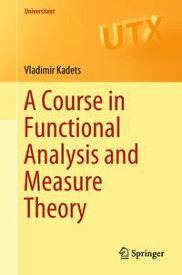 A Course in Functional Analysis and Measure Theory【電子書籍】[ Vladimir Kadets ]
