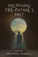 Unlocking the Future's Past: Book One