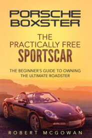 Porsche Boxster: The Practically Free Sportscar Practically Free Porsche, #2【電子書籍】[ Robert McGowan ]