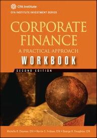 Corporate Finance WorkbookA Practical Approach【電子書籍】[ Michelle R. Clayman ]