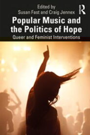 Popular Music and the Politics of HopeQueer and Feminist Interventions【電子書籍】
