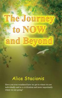 The Journey to Now and Beyond【電子書籍】[ Alice Stacionis ]