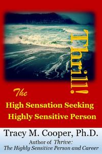 Thrill! The High Sensation Seeking Highly Sensitive Person【電子書籍】[ Tracy M. Cooper ]