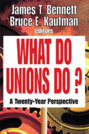 What Do Unions Do?A Twenty-year Perspective【電子書籍】[ Thomas S. Barrows ]