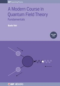 A Modern Course in Quantum Field Theory, Volume 1