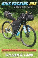 Bike Packing 202: A Complete Guide - Everything You Should Have Learned in 101 and a Lot More