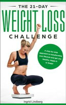 Weight loss: The 21-Day Weight Loss Challenge: a Deep and No BS Step-by-Step Approach to Transforming Your L…