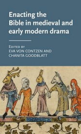 Enacting the Bible in medieval and early modern drama【電子書籍】
