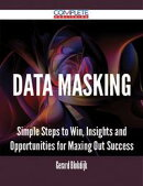Data Masking - Simple Steps to Win, Insights and Opportunities for Maxing Out Success
