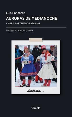 Auroras de medianocheViaje a las cuatro Laponias【電子書籍】[ Luis Pancorbo ]