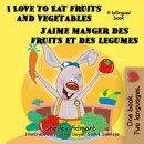 I Love to Eat Fruits and Vegetables J'aime manger des fruits et des legumes: English French Bilingual Editio…