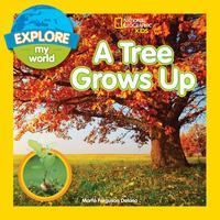 Explore My World A Tree Grows Up【電子書籍】[ Marfe Ferguson Delano ]