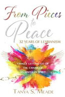 From Pieces to Peace: 32 Years of Lesbianism: Finally Letting Go of the Chains of an Unclean Spirit