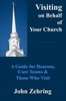 Visiting on Behalf of Your Church: A Guide for Deacons, Care Teams and Those Who Visit