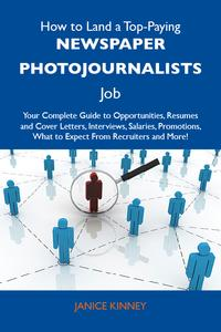 HowtoLandaTop-PayingNewspaperphotojournalistsJob:YourCompleteGuidetoOpportunities,ResumesandCoverLetters,Interviews,Salaries,Promotions,WhattoExpectFromRecruitersandMore