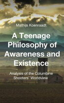A Teenage Philosophy of Awareness and Existence: Analysis of the Columbine Shooters' Worldview