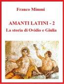 Amanti latini - La storia di Ovidio e Giulia