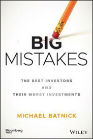 Big MistakesThe Best Investors and Their Worst Investments【電子書籍】[ Michael Batnick ]