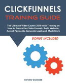 Clickfunnels Training Guide: The Ultimate Video Course 2019 with Training on How to Create Fast Sales Funnel…
