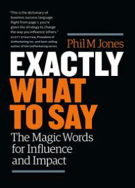Exactly What to Say: The Magic Words for Influence and Impact【電子書籍】[ Phil Jones ]