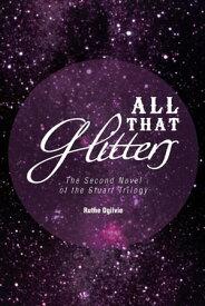 All That Glitters The Second Novel of the Stuart Trilogy【電子書籍】[ Ruthe Ogilvie ]