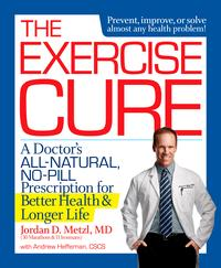 The Exercise CureA Doctor#s All-Natural, No-Pill Prescription for Better Health and Longer Life【電子書籍】[ Jordan Metzl ]