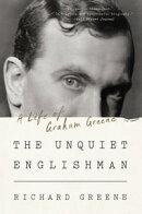 The Unquiet Englishman: A Life of Graham Greene