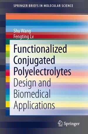 Functionalized Conjugated PolyelectrolytesDesign and Biomedical Applications【電子書籍】[ Shu Wang ]