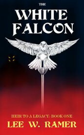 The White Falcon: Heir to a Legacy: Book One【電子書籍】[ Lee W. Ramer ]