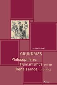 Grundriss Philosophie des Humanismus und der Renaissance (1350-1600)【電子書籍】[ Thomas Leinkauf ]