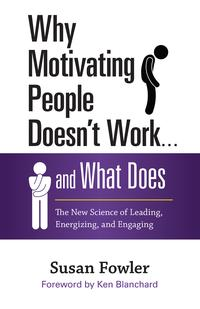 WhyMotivatingPeopleDoesn'tWork...andWhatDoesTheNewScienceofLeading,Energizing,andEngaging