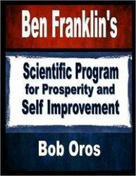 Ben Franklin's Scientific Program for Prosperity and Self Improvement