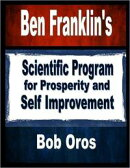 Ben Franklin's Scientific Program for Prosperity and Self Improvement