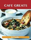 Café Greats: Delicious Café Recipes, The Top 35 Café Recipes