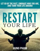 Restart Your Life: Let Go of the Past, Embrace Who You Are, and Turn Your Life Around (Life Mastery Book 3)