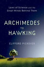 Archimedes to HawkingLaws of Science and the Great Minds Behind Them【電子書籍】[ Clifford Pickover ]