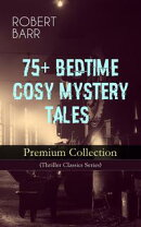 75+ BEDTIME COSY MYSTERY TALES - Premium Collection (Thriller Classics Series)