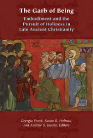 The Garb of BeingEmbodiment and the Pursuit of Holiness in Late Ancient Christianity【電子書籍】[ Suzanne Abrams Rebillard ]