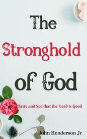 The Stronghold of God: Taste and See that the Lord is Good【電子書籍】[ John Henderson Jr. ]