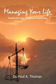 Managing Your Life Twenty-One Laws of Spiritual Enrichment【電子書籍】[ Dr. Paul A. Thomas ]